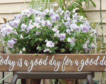 TODAY is a Good DAY for a GOOD Day sign-Hand painted rustic wood sign-Inspirational sign-Housewarming gift-Birthday Gift-28"