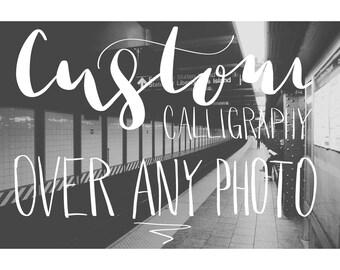 Custom Digital Calligraphy Over ANY Photo, custom calligraphy, digital calligraphy, modern calligraphy, custom digital calligraphy