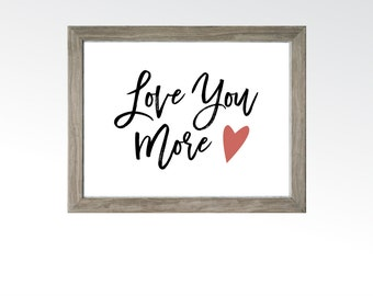 Love You More Sign - Valentine's Day Anniversary Gift - Black Script Framable - DIGITAL DOWNLOAD printable art - Engagement Birthday