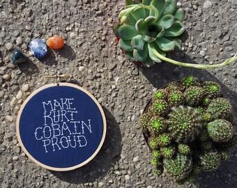 "Hand Embroidered ""Make Kurt Cobain Proud"" 4 Inch Hoop"