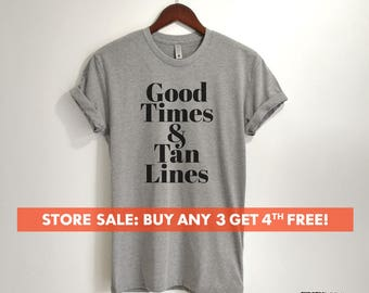 Good Times & Tan Lines T-Shirt, Ladies Unisex Beach T-shirt, Summer Shirt, Cute Beach Vacation T-shirt, Gift For Wife, Daughter