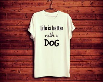 Life is Better With a Dog TShirt | Hoodie | Sweatshirt Guys Gals