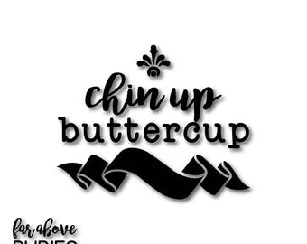 Chin Up Buttercup quote with Banner - SVG, EPS, dxf, png, jpg digital cut file for Silhouette or Cricut