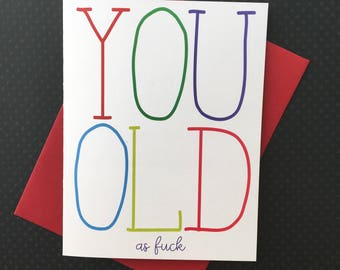 You Old As F*ck, Inappropriate Birthday Card, Humor Birthday Card