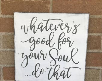 """Whatever is Good For Your Soul Do That Wood Rustic Sign Farmhouse Decor Sign Wall Decor White & Gray Inspirational Wall Art Shabby 12""""x12"""""""