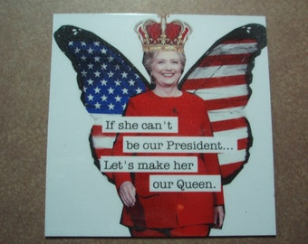 Hillary Clinton magnet Political If She can't be president make her our Queen Trump
