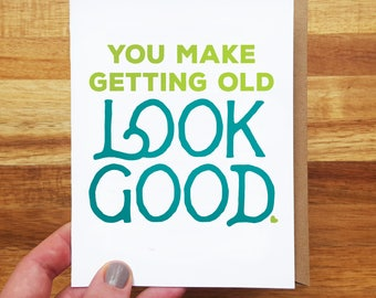 You make getting old look good! - Funny Birthday Card