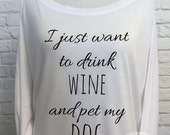 I just want to drink WINE and pet my DOG Flowy off the Shoulder Long Sleeve T-shirt