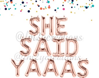 She Said Yaaas | She Said Yaaas Banner | Rose Gold Letter Balloons | She Said Yes Banner |  Bachelorette Party Decorations | Hen Party