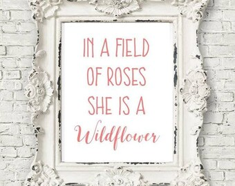 """INSTANT DOWNLOAD """"In a field of roses, she is a wildflower"""" digital print nursery shower graduation gift"""
