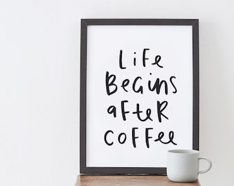 Life Begins After Coffee Print - coffee lover - coffee kitchen print