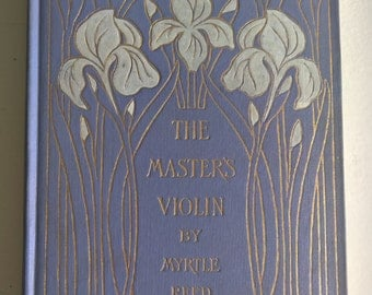 The Master's Violin by Myrtle Reed --- Antique Romance Novel --- Vintage Musical Artist Tale of Love and Soul --- Edwardian Princess Book