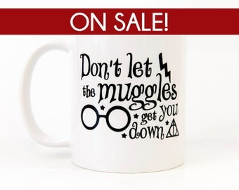 Don't Let the Muggles Get You Down - Harry Potter - Harry Potter Coffee Mug