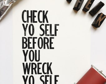 Check Yo Self Before You Wreck Yo Self Letterpress Poster Wall Art 8 x 10