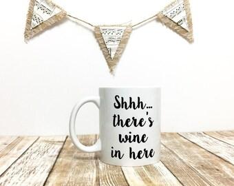 Wine Mug // Funny Mug // Shhh there's wine in here mug // theres wine in here // Funny Mug // shhh there's wine // wine // coffee // mug