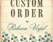 Custom Order for Rebecca Vogel