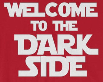 Welcome to the Dark Side T-shirt Wars Star Universe Film