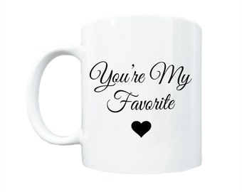 Unique Gift Idea - You're My Favorite - Coffee Lover's Mug -  Gift - Birthday Gift - Valentine's Day Gift Idea - Cute Gift Idea