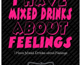 I Have Mixed Drinks about Feelings SVG Download