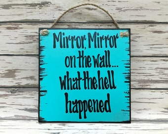 HUMOR SIGN MIRROR on the Wall what the Hell Happened, Funny Gift for Woman Mom Friend Sister Mother Grandma 40th 50th Birthday Gag, Wood 9x8