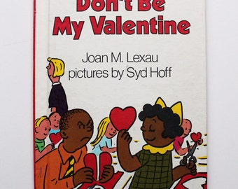 Don't Be My Valentine By Joan M. Lexau Pictures by Syd Hoff 1985