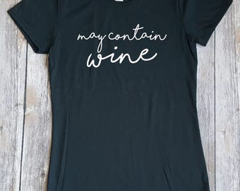 May contain Wine ,Wine shirt,  Funny Ladies Shirt, Gift for Her
