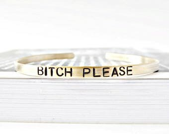 Bitch Please, skinny cuff, funny bracelet, funny jewelry, motivational, inspirational, best friend bracelet, adjustable, funny gift for her