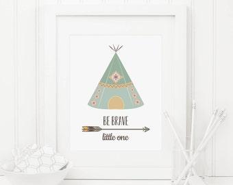 Be Brave Little One Printable Nursery Quote Print Teepee Wall Art Tribal Nursery Decor Tribal Wall Art Native Nursery Wall Art Teepee Print
