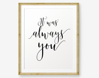 Wedding printable, It was always you, Wedding decor, house warming gift, love quote, wedding quote, wedding sign, Home Decor