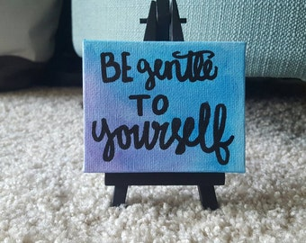 Be Gentle To Yourself - Tiny Quote Canvas - Cubicle Decor - Office Art - Home Decor - Mini Canvas - Canvas with Easel - Canvas Quote Art