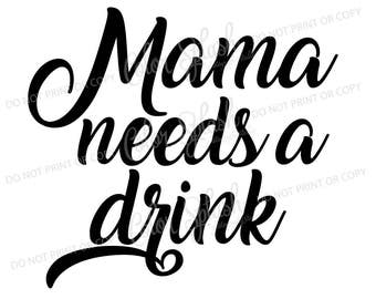 Mama needs a drink SVG, DXF, EPS, mom of boys clipart, mom life svg cuttables, clip art, Cricut, Silhouette, Cutting File