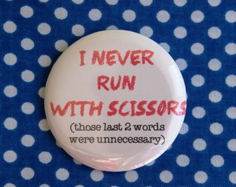 I never run with scissors (those last 2 words were unnecessary) - 2.25 inch pinback button badge