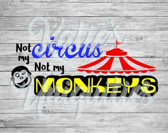 Not My Circus Not My Monkeys SVG DXF or PNG digital file for use with cutting machines Cricut Silhouette