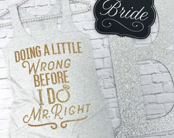 Doing A Little Wrong Before I Do Mr. Right - Bachelorette Party Tank Top. Bachelorette Party Shirts. Bride Tank Top. Wedding Shirt.