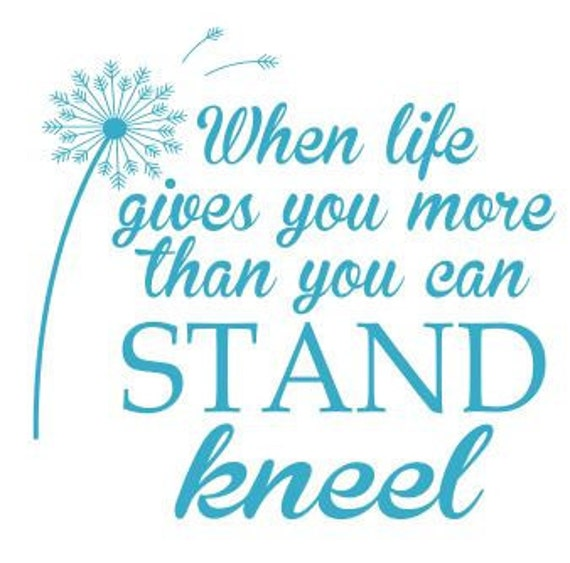 When Life Gives You More Than You Can Stand Kneel Svg