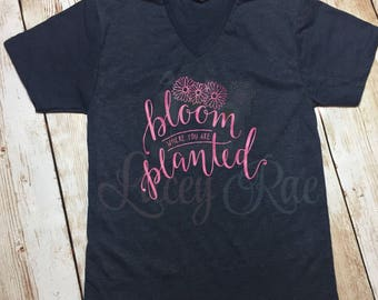 Bloom Where you are planted, Christian shirt, vinyl shirt, crew neck or v neck triblend tee, color options, faith