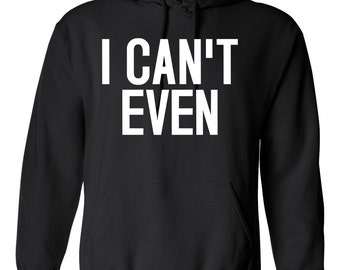 I Can't Even Funny Adult Pullover Hoodie Sweatshirt