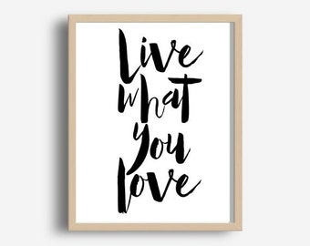 Live What You Love, Printable Art, Inspirational Print, Typography Poster,  Wall art, Wall decor, Digital download