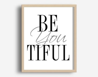 Be You Tiful, Printable Art, Inspirational Print, Typography Quote, Home Decor, Motivational Poster, Scandinavian Design, Wall Art