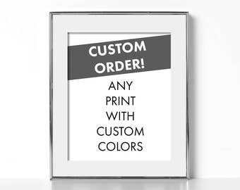 Any Print With Custom Colors!