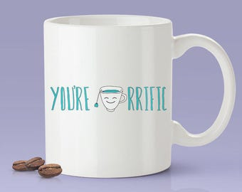 You're Tea-rrific - Funny - Coffee Mug