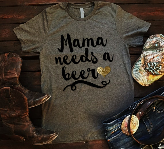 Mama Needs A Beer Unisex T Shirt, Country T Shirt, Southern T Shirt, Country Shirt, Mom Shirt, Beer Shirt, Drinking Shirt, Boutique Shirt