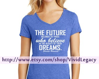 Future Belongs to those who believe in the beauty of their Dreams Soft V-Neck Shirt
