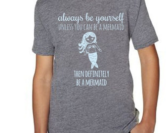 Always Be A Mermaid Kids T-Shirt, Tri-blend, Comfortable. Funny Gift. Shirts with Sayings. Gray