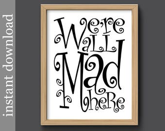 We're All Mad Here, Dorm Door Art,Instant Download, Alice in Wonderland, funny quote print, printable art, black and white, typography art