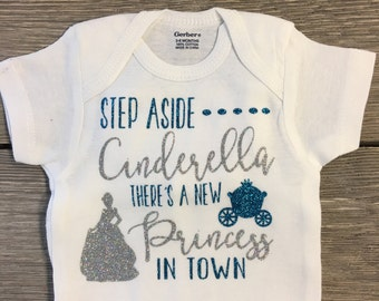 Step aside Cinderella there's a New Princess In Town - Newborn Baby Girl Onesie - Disney World Onesie or Shirt - Disney Vacation - Baby Girl