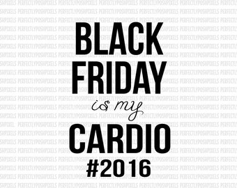 Black Friday is my cardio SVG File dxf eps SVG files Silhouette Cameo Cricut Design Space Thanksgiving Cricut Explore Expression