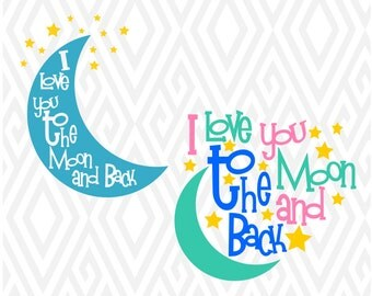 I Love You To The Moon And Back SVG, DXF, PNG, Ai, Eps and Pdf Cutting Files for Electronic Cutting Machines