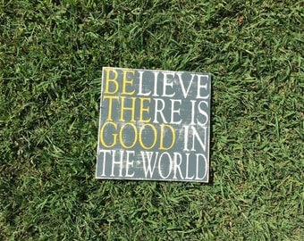 Belive There Is Good in the World-Be The Good
