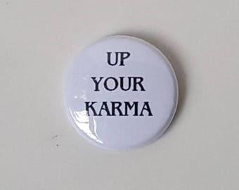 "Hand made ""Up Your Karma"" 1"" diameter pin / badge / flair / button"